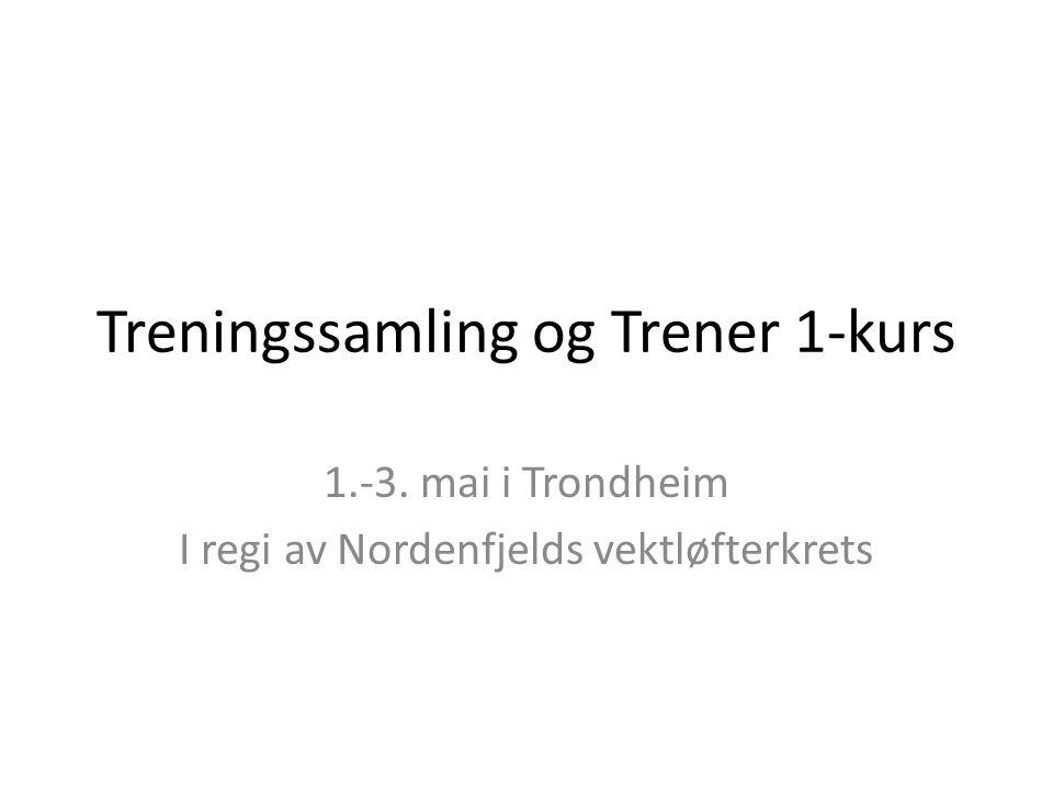 Treningssamling og Trener 1-kurs 1.-3. mai i Trondheim I regi av Nordenfjelds vektløfterkrets
