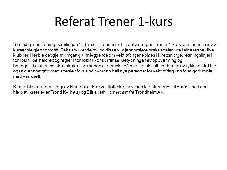 Referat Trener 1-kurs Samtidig med treningssamlingen 1.-3. mai i Trondheim ble det arrangert Trener 1-kurs, der teoridelen av kurset ble gjennomgått.
