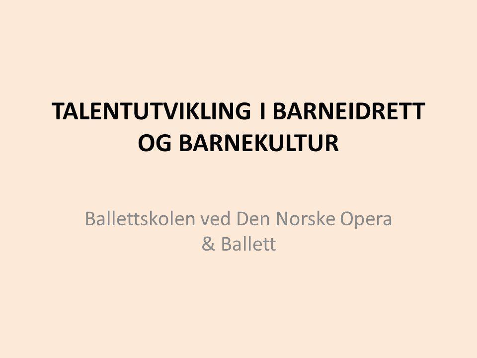 TALENTUTVIKLING I BARNEIDRETT OG BARNEKULTUR Ballettskolen ved Den Norske Opera & Ballett