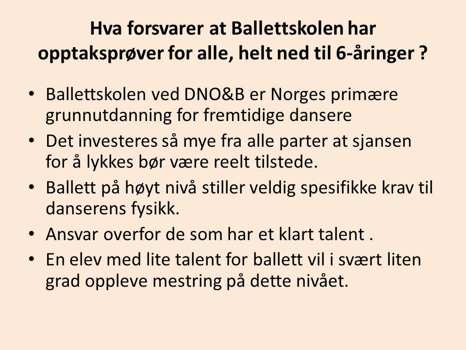Hva forsvarer at Ballettskolen har opptaksprøver for alle, helt ned til 6-åringer ? • Ballettskolen ved DNO&B er Norges primære grunnutdanning for fre