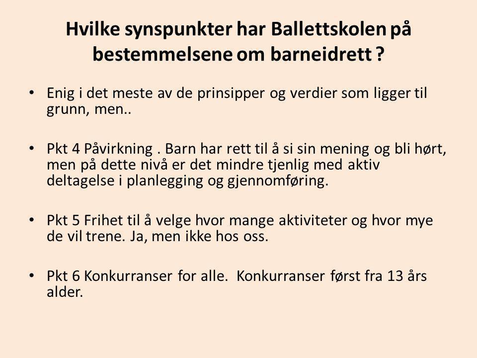 Hvilke synspunkter har Ballettskolen på bestemmelsene om barneidrett ? • Enig i det meste av de prinsipper og verdier som ligger til grunn, men.. • Pk