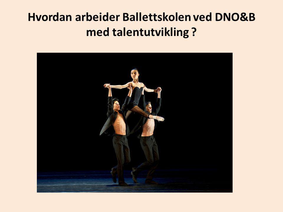 Hvordan arbeider Ballettskolen ved DNO&B med talentutvikling ?