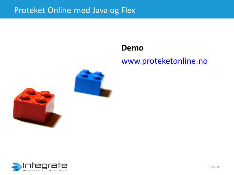 Proteket Online med Java og Flex Demo www.proteketonline.no Slide 10