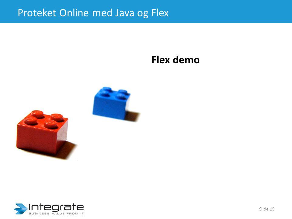 Proteket Online med Java og Flex Flex demo Slide 15