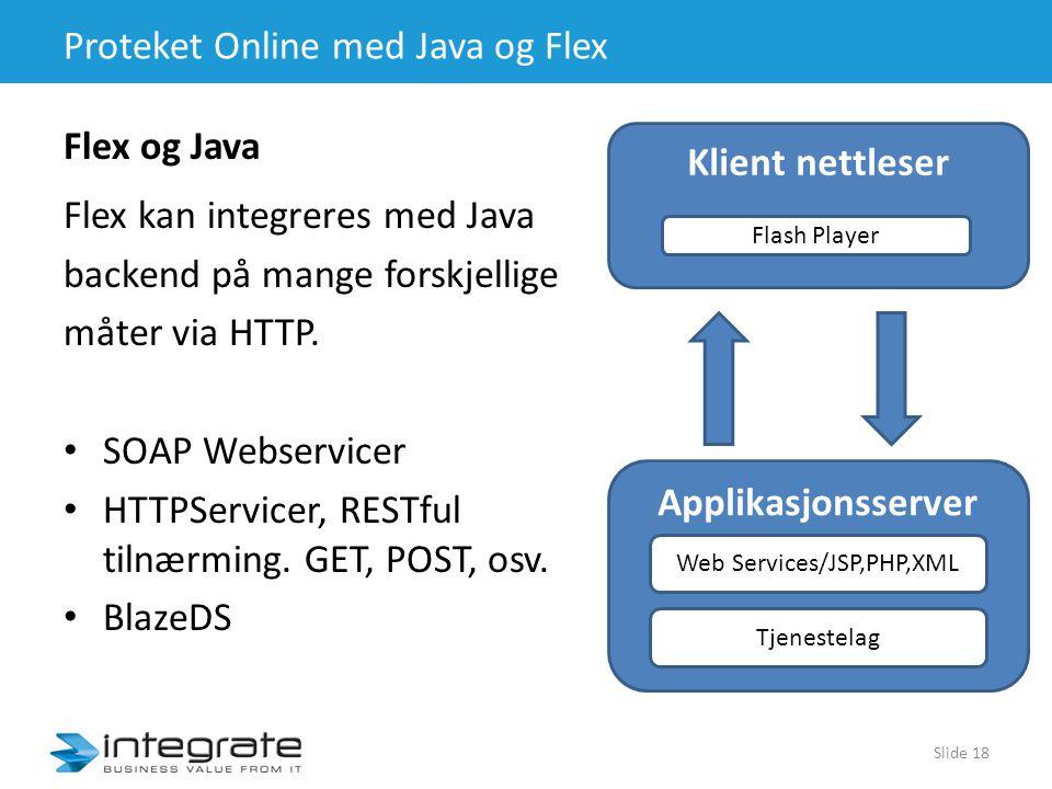 Proteket Online med Java og Flex Flex kan integreres med Java backend på mange forskjellige måter via HTTP.