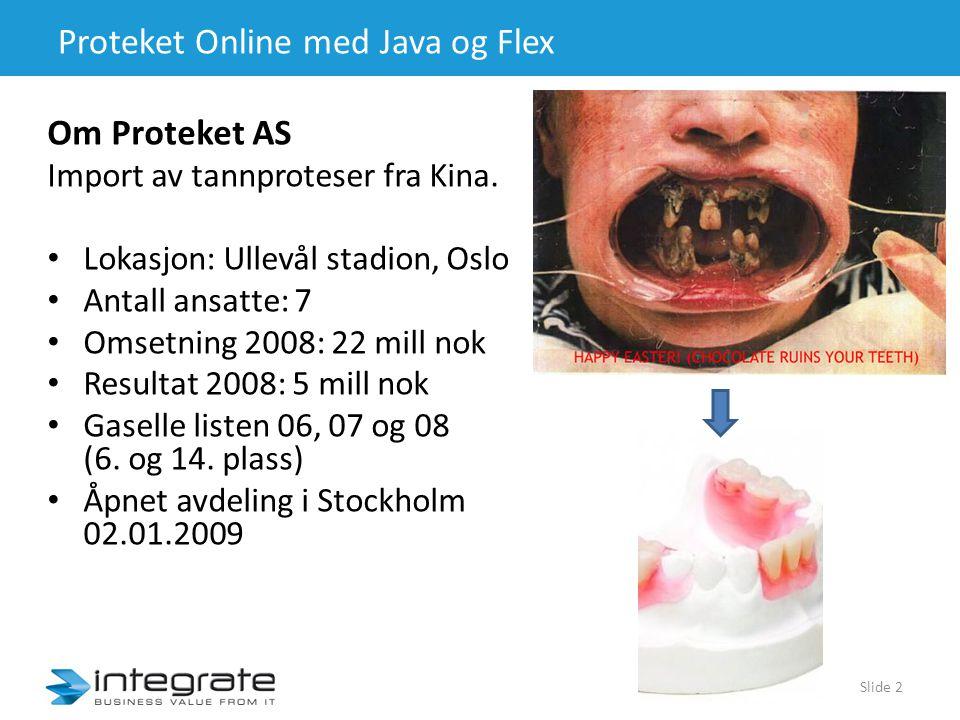 Proteket Online med Java og Flex Slide 2 Om Proteket AS Import av tannproteser fra Kina.