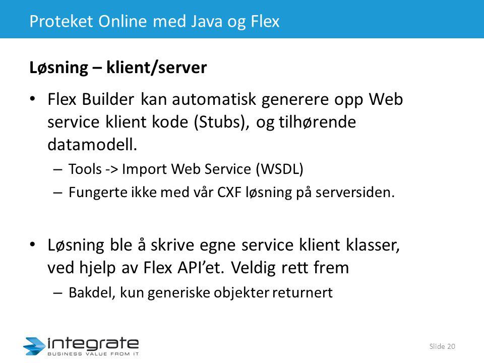 Proteket Online med Java og Flex • Flex Builder kan automatisk generere opp Web service klient kode (Stubs), og tilhørende datamodell.