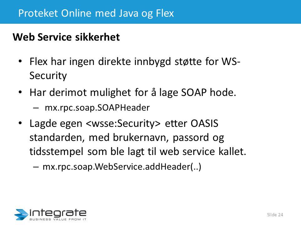 Proteket Online med Java og Flex • Flex har ingen direkte innbygd støtte for WS- Security • Har derimot mulighet for å lage SOAP hode.