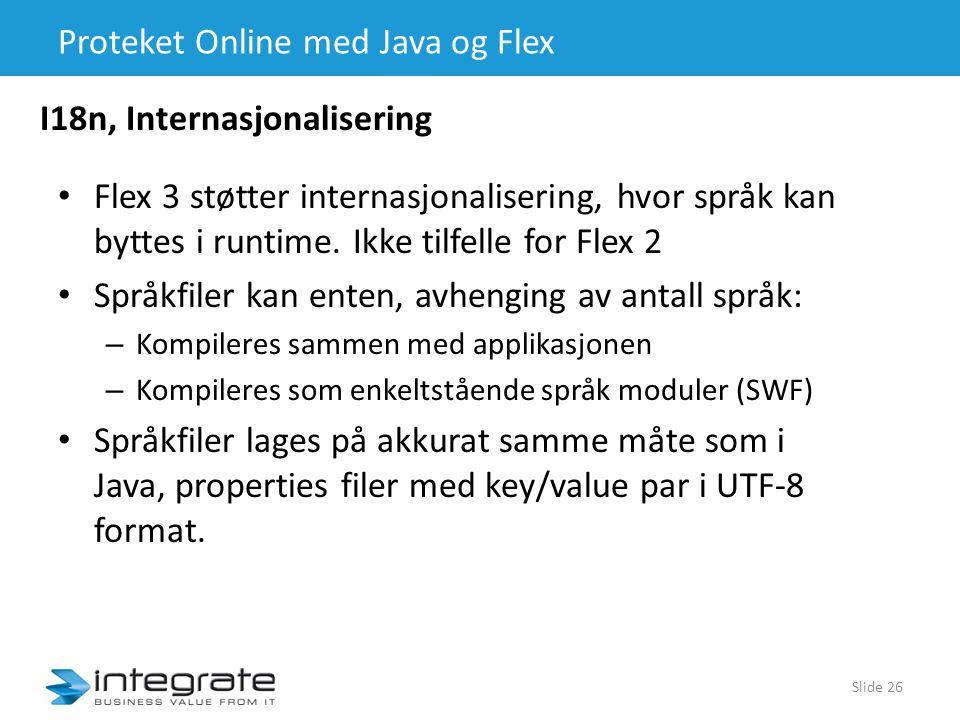 Proteket Online med Java og Flex • Flex 3 støtter internasjonalisering, hvor språk kan byttes i runtime.