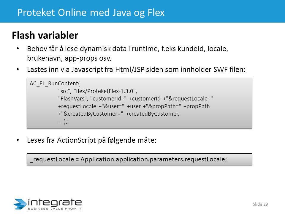 Proteket Online med Java og Flex • Behov får å lese dynamisk data i runtime, f.eks kundeId, locale, brukenavn, app-props osv.