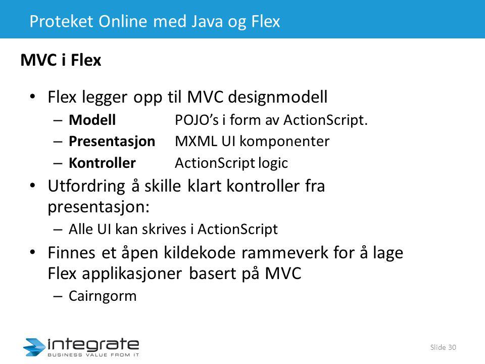 Proteket Online med Java og Flex • Flex legger opp til MVC designmodell – ModellPOJO's i form av ActionScript.