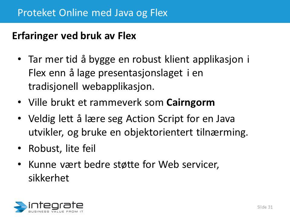 Proteket Online med Java og Flex • Tar mer tid å bygge en robust klient applikasjon i Flex enn å lage presentasjonslaget i en tradisjonell webapplikasjon.