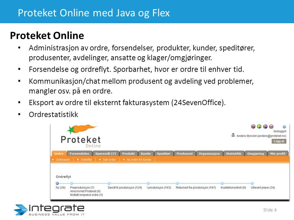 Proteket Online med Java og Flex Proteket Online • Administrasjon av ordre, forsendelser, produkter, kunder, speditører, produsenter, avdelinger, ansatte og klager/omgjøringer.