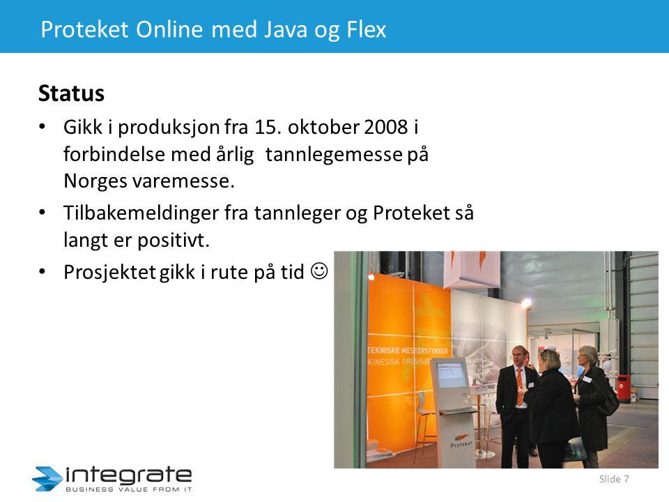Proteket Online med Java og Flex Status • Gikk i produksjon fra 15.