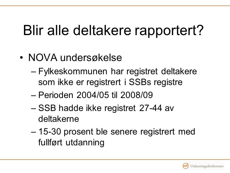 Blir alle deltakere rapportert? •NOVA undersøkelse –Fylkeskommunen har registret deltakere som ikke er registrert i SSBs registre –Perioden 2004/05 ti