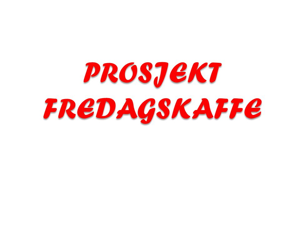 PROSJEKT FREDAGSKAFFE