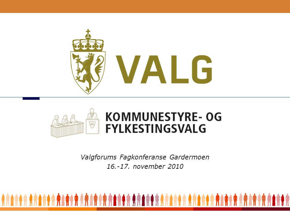 1 Valgforums Fagkonferanse Gardermoen 16.-17. november 2010