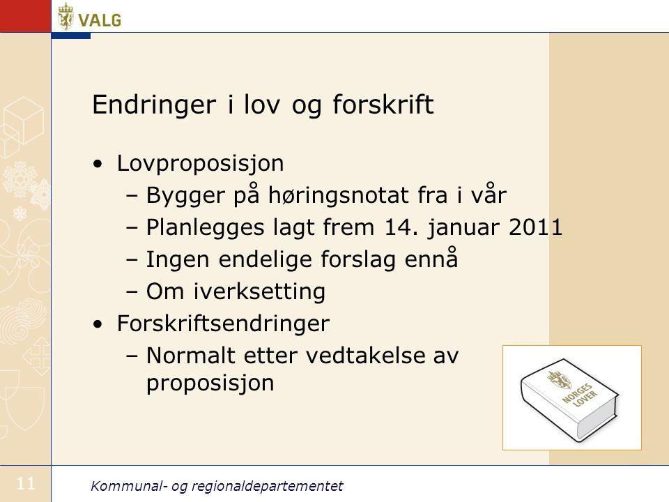 Kommunal- og regionaldepartementet 11 Endringer i lov og forskrift •Lovproposisjon –Bygger på høringsnotat fra i vår –Planlegges lagt frem 14.