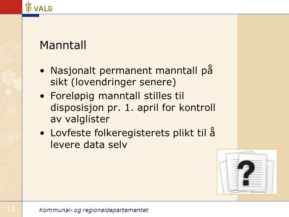 Kommunal- og regionaldepartementet 12 Manntall •Nasjonalt permanent manntall på sikt (lovendringer senere) •Foreløpig manntall stilles til disposisjon pr.