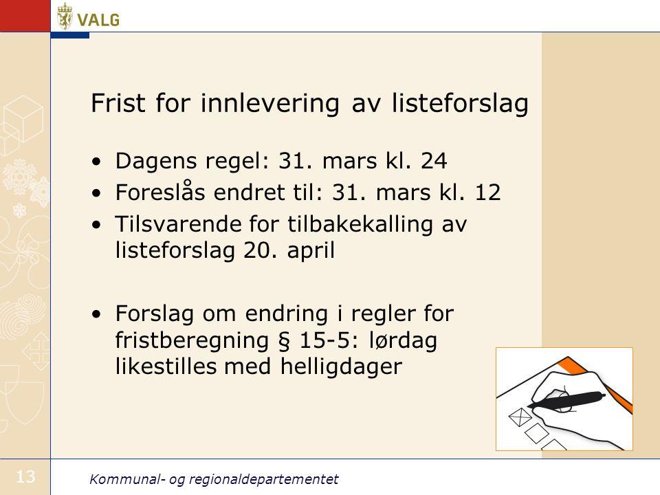 Kommunal- og regionaldepartementet 13 Frist for innlevering av listeforslag •Dagens regel: 31.