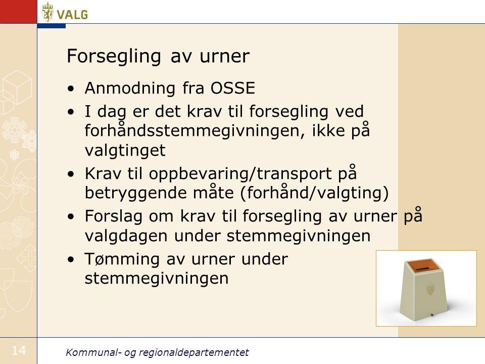 Kommunal- og regionaldepartementet 14 Forsegling av urner •Anmodning fra OSSE •I dag er det krav til forsegling ved forhåndsstemmegivningen, ikke på v