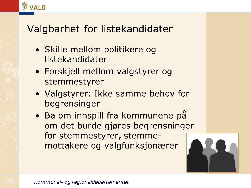 Kommunal- og regionaldepartementet 20 Valgbarhet for listekandidater •Skille mellom politikere og listekandidater •Forskjell mellom valgstyrer og stem
