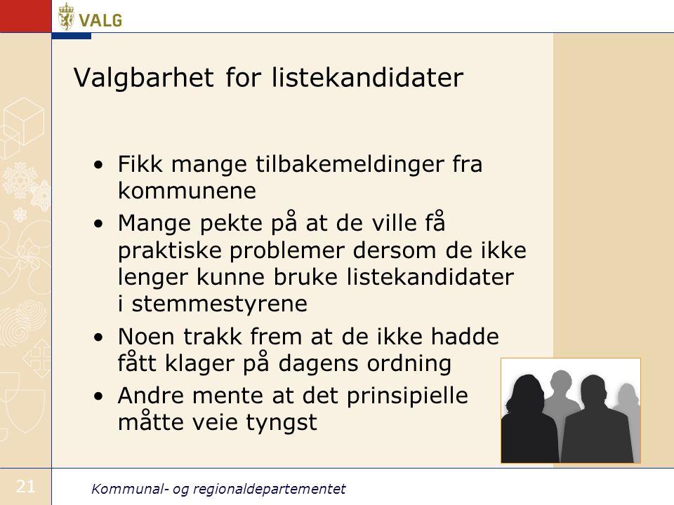 Kommunal- og regionaldepartementet 21 Valgbarhet for listekandidater •Fikk mange tilbakemeldinger fra kommunene •Mange pekte på at de ville få praktis