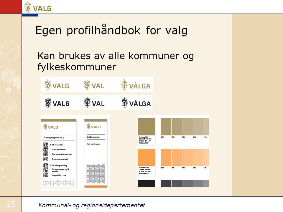 Kommunal- og regionaldepartementet 25 Egen profilhåndbok for valg Kan brukes av alle kommuner og fylkeskommuner