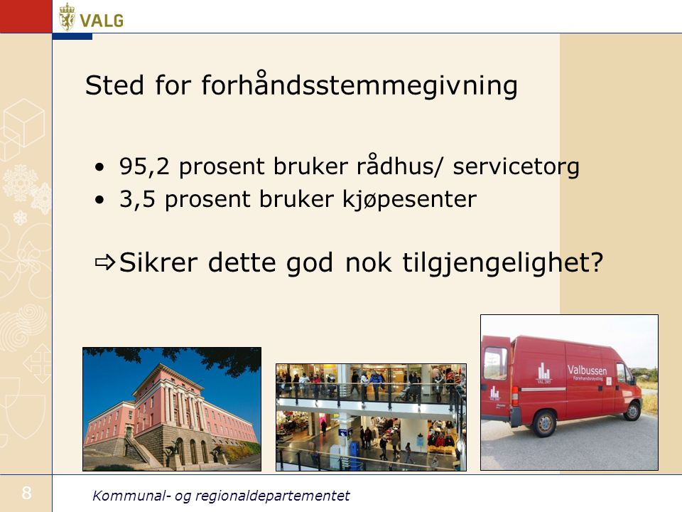 Kommunal- og regionaldepartementet 8 Sted for forhåndsstemmegivning •95,2 prosent bruker rådhus/ servicetorg •3,5 prosent bruker kjøpesenter  Sikrer