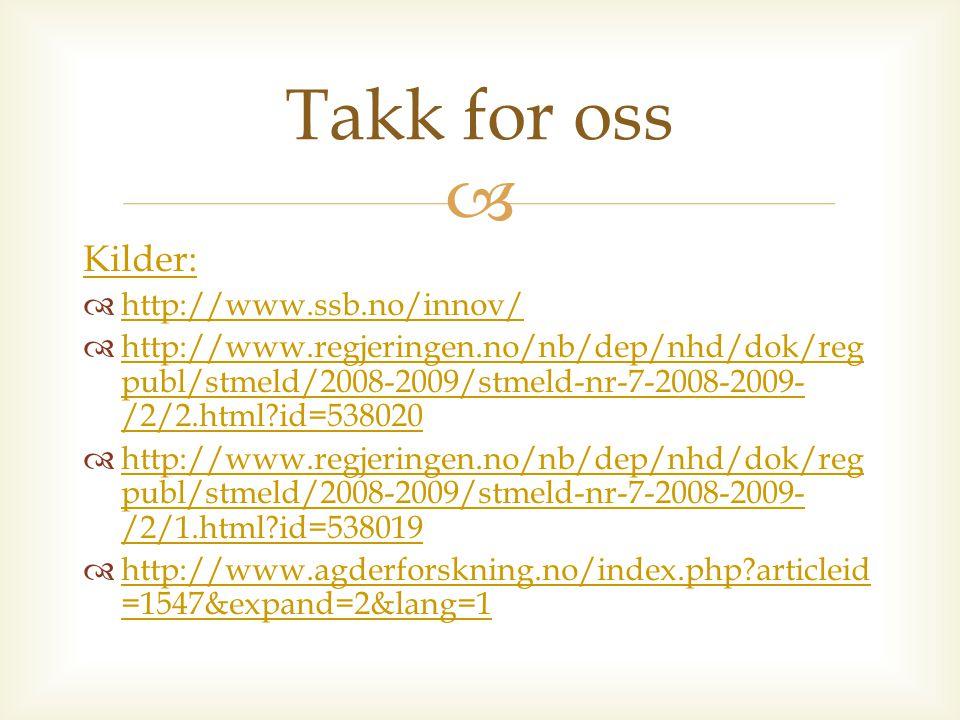  Kilder:  http://www.ssb.no/innov/ http://www.ssb.no/innov/  http://www.regjeringen.no/nb/dep/nhd/dok/reg publ/stmeld/2008-2009/stmeld-nr-7-2008-20