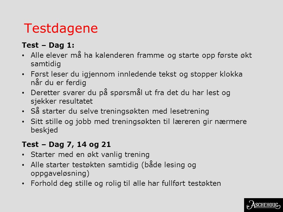 Testdagene Test – Dag 1: • Alle elever må ha kalenderen framme og starte opp første økt samtidig • Først leser du igjennom innledende tekst og stopper