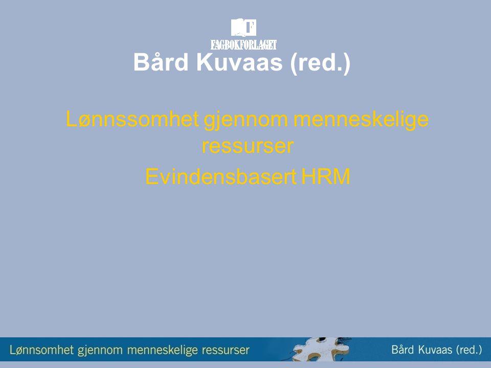 Bård Kuvaas (red.) Lønnssomhet gjennom menneskelige ressurser Evindensbasert HRM