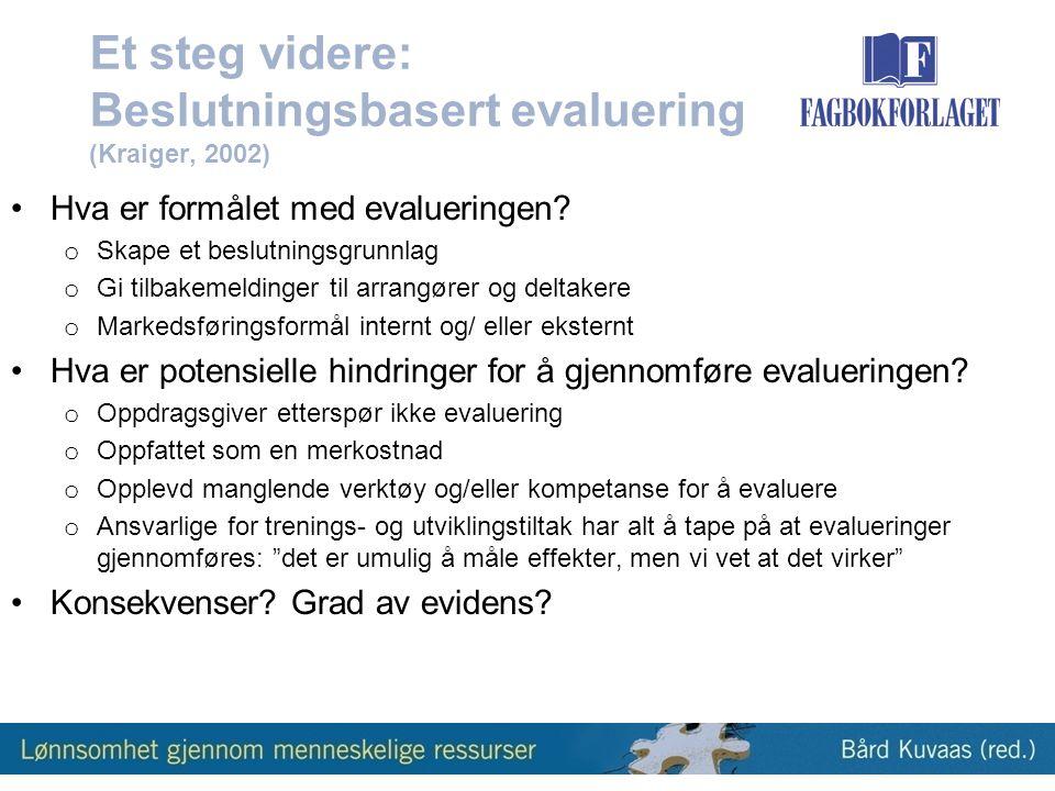 Et steg videre: Beslutningsbasert evaluering (Kraiger, 2002) •Hva er formålet med evalueringen.