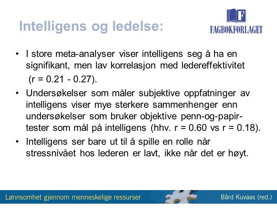 Intelligens og ledelse: •I store meta-analyser viser intelligens seg å ha en signifikant, men lav korrelasjon med ledereffektivitet (r = 0.21 - 0.27).