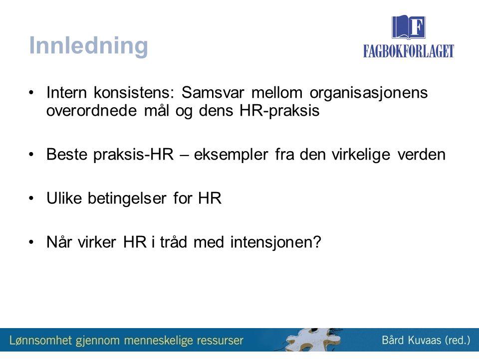 Innledning •Intern konsistens: Samsvar mellom organisasjonens overordnede mål og dens HR-praksis •Beste praksis-HR – eksempler fra den virkelige verden •Ulike betingelser for HR •Når virker HR i tråd med intensjonen?