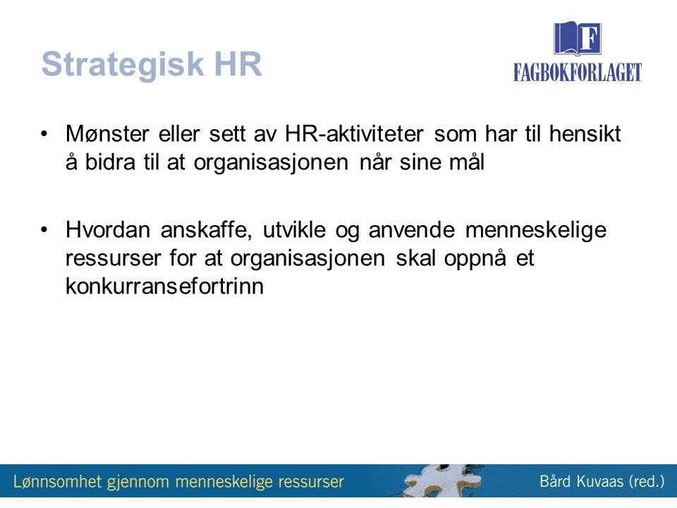 Strategisk HR •Mønster eller sett av HR-aktiviteter som har til hensikt å bidra til at organisasjonen når sine mål •Hvordan anskaffe, utvikle og anvende menneskelige ressurser for at organisasjonen skal oppnå et konkurransefortrinn