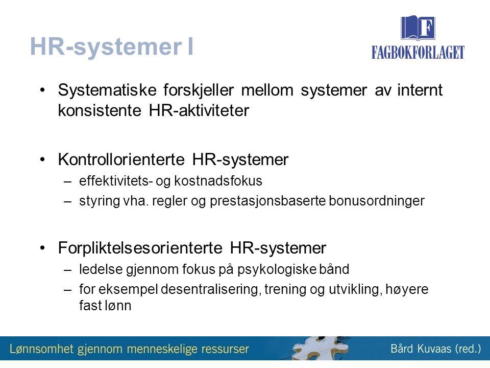 HR-systemer I •Systematiske forskjeller mellom systemer av internt konsistente HR-aktiviteter •Kontrollorienterte HR-systemer –effektivitets- og kostnadsfokus –styring vha.
