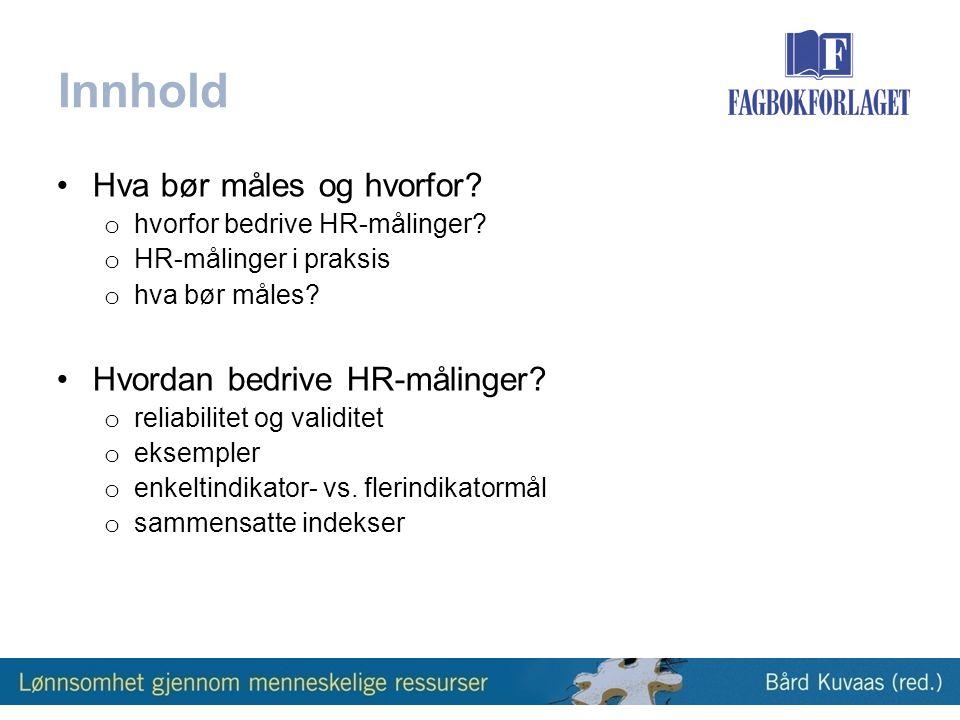 Innhold •Hva bør måles og hvorfor.o hvorfor bedrive HR-målinger.