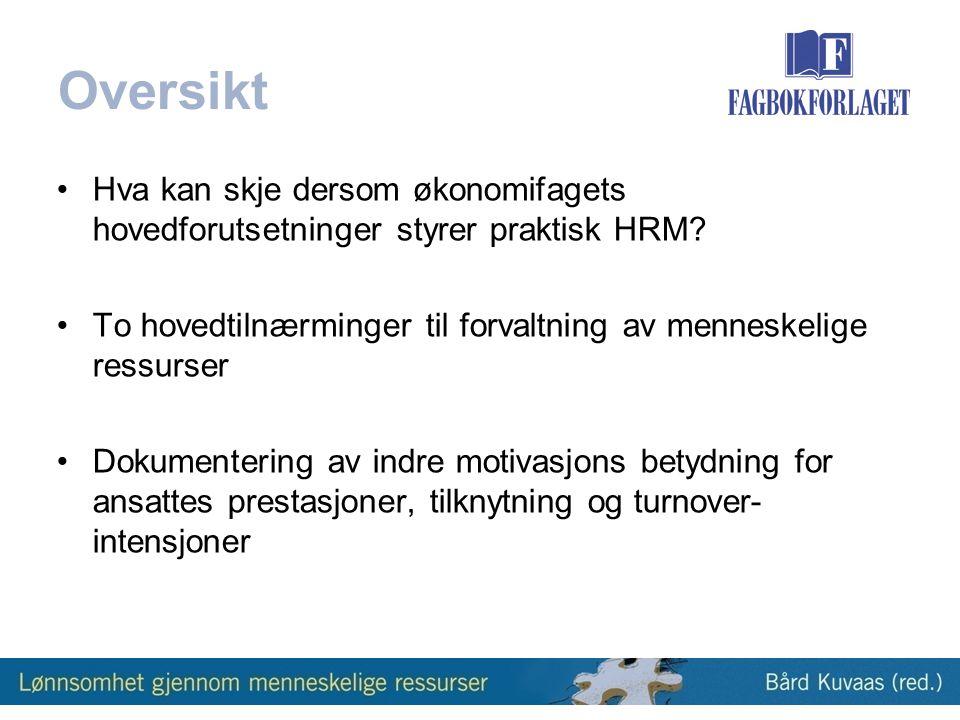 Oversikt •Hva kan skje dersom økonomifagets hovedforutsetninger styrer praktisk HRM.