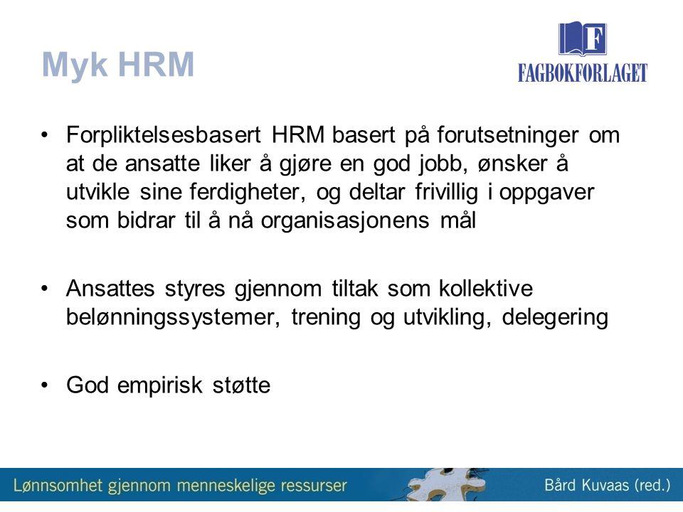 Myk HRM •Forpliktelsesbasert HRM basert på forutsetninger om at de ansatte liker å gjøre en god jobb, ønsker å utvikle sine ferdigheter, og deltar frivillig i oppgaver som bidrar til å nå organisasjonens mål •Ansattes styres gjennom tiltak som kollektive belønningssystemer, trening og utvikling, delegering •God empirisk støtte