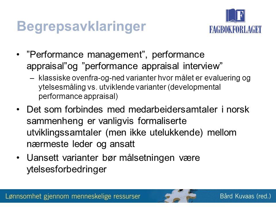 Begrepsavklaringer • Performance management , performance appraisal og performance appraisal interview –klassiske ovenfra-og-ned varianter hvor målet er evaluering og ytelsesmåling vs.