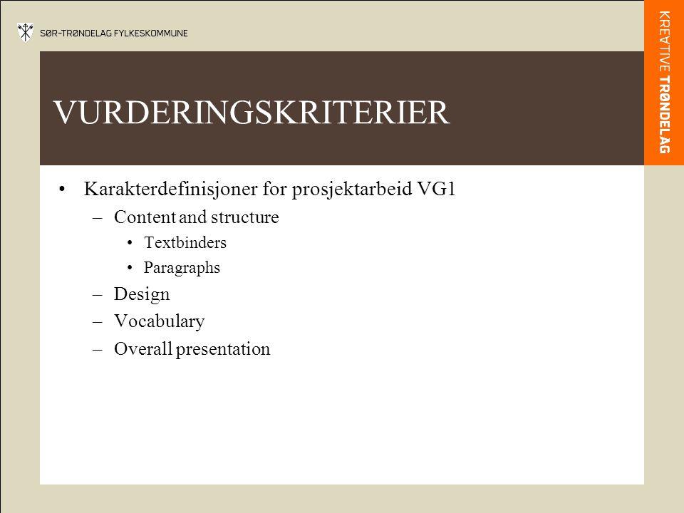 VURDERINGSKRITERIER •Karakterdefinisjoner for prosjektarbeid VG1 –Content and structure •Textbinders •Paragraphs –Design –Vocabulary –Overall presentation
