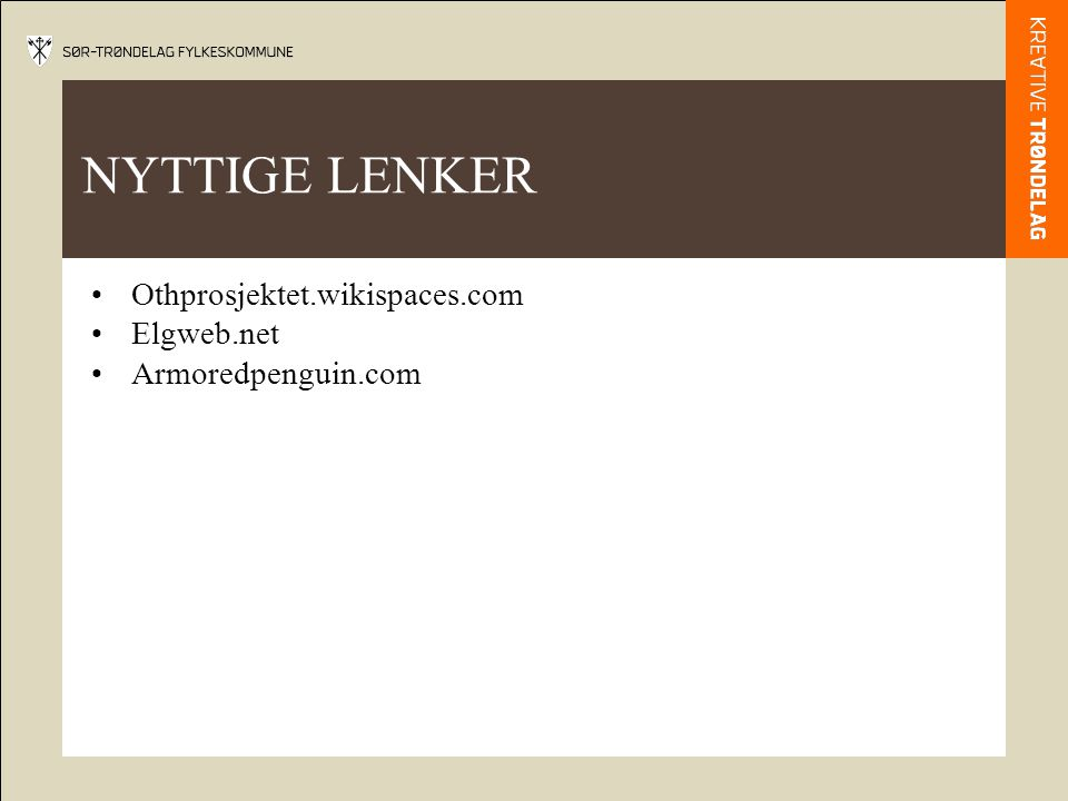 NYTTIGE LENKER •Othprosjektet.wikispaces.com •Elgweb.net •Armoredpenguin.com