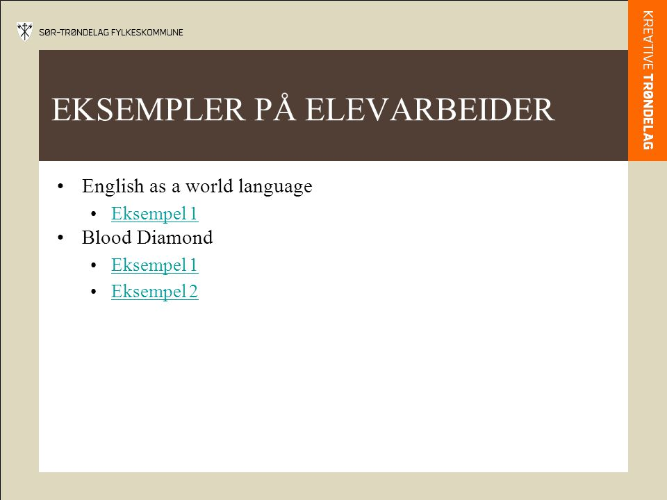 EKSEMPLER PÅ ELEVARBEIDER •English as a world language •Eksempel 1Eksempel 1 •Blood Diamond •Eksempel 1Eksempel 1 •Eksempel 2Eksempel 2