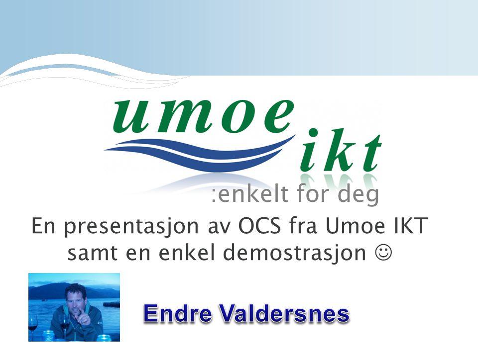 :enkelt for deg En presentasjon av OCS fra Umoe IKT samt en enkel demostrasjon 
