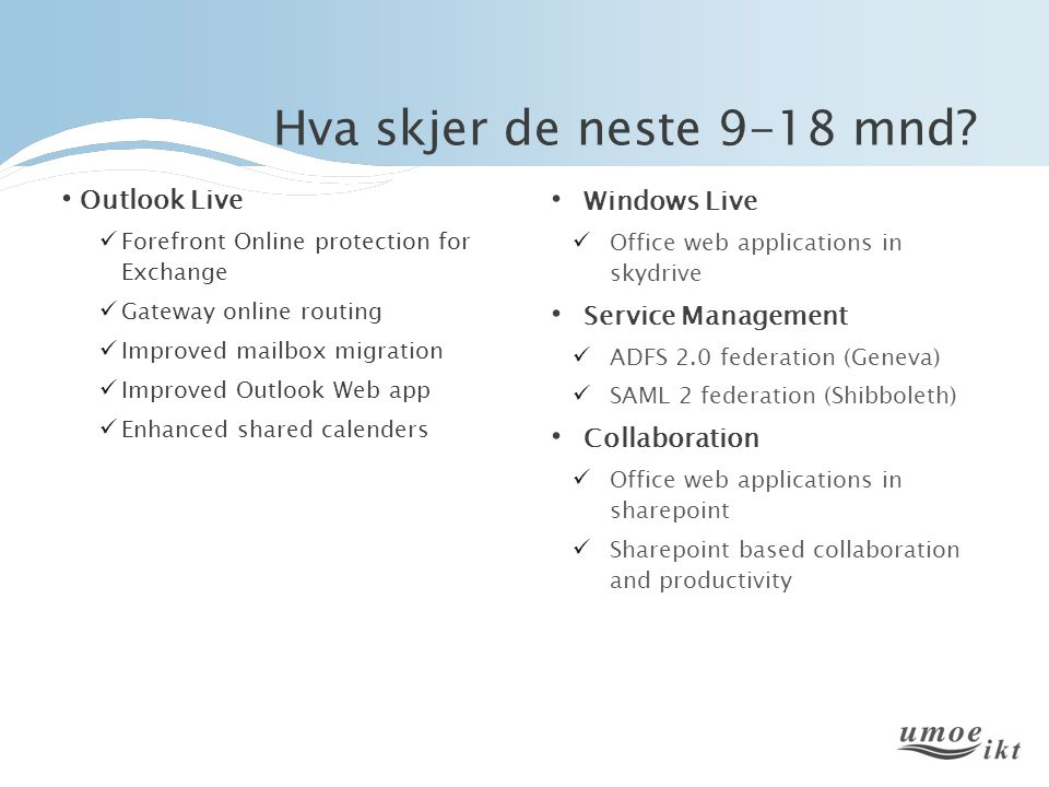 Hva skjer de neste 9-18 mnd? • Outlook Live  Forefront Online protection for Exchange  Gateway online routing  Improved mailbox migration  Improve