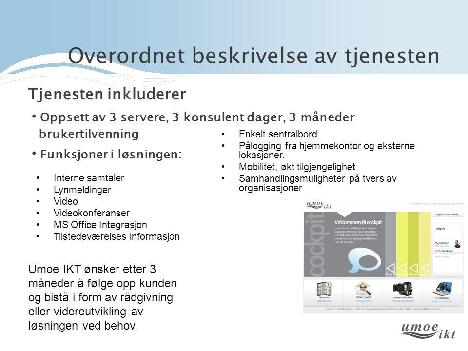 Tjenesten inkluderer • Oppsett av 3 servere, 3 konsulent dager, 3 måneder brukertilvenning • Funksjoner i løsningen: •Enkelt sentralbord •Pålogging fr