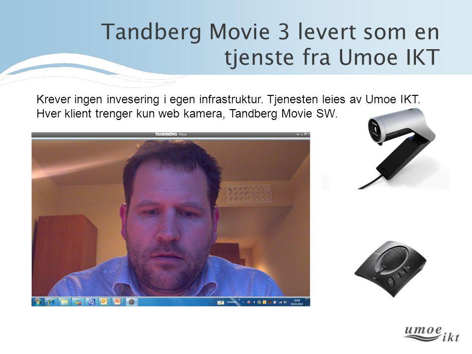 Tandberg Movie 3 levert som en tjenste fra Umoe IKT Krever ingen invesering i egen infrastruktur. Tjenesten leies av Umoe IKT. Hver klient trenger kun
