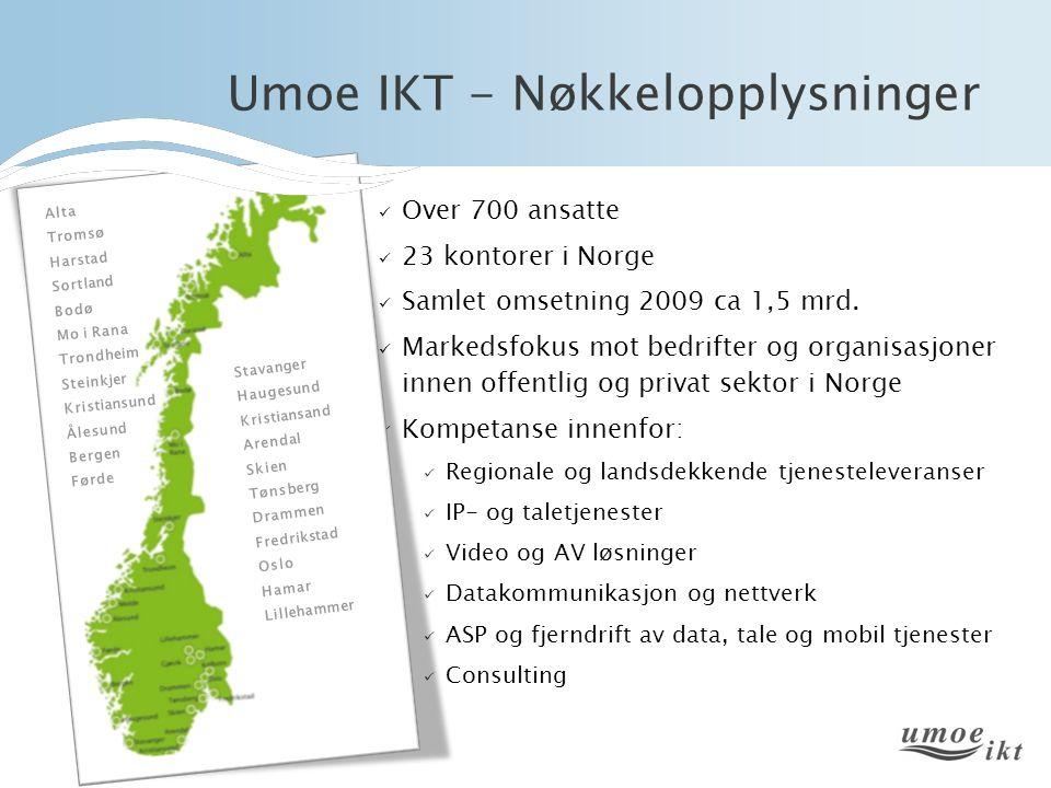 Umoe IKT - Nøkkelopplysninger  Over 700 ansatte  23 kontorer i Norge  Samlet omsetning 2009 ca 1,5 mrd.  Markedsfokus mot bedrifter og organisasjo