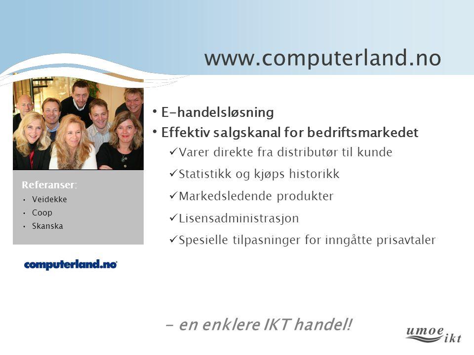 www.computerland.no • E-handelsløsning • Effektiv salgskanal for bedriftsmarkedet  Varer direkte fra distributør til kunde  Statistikk og kjøps hist